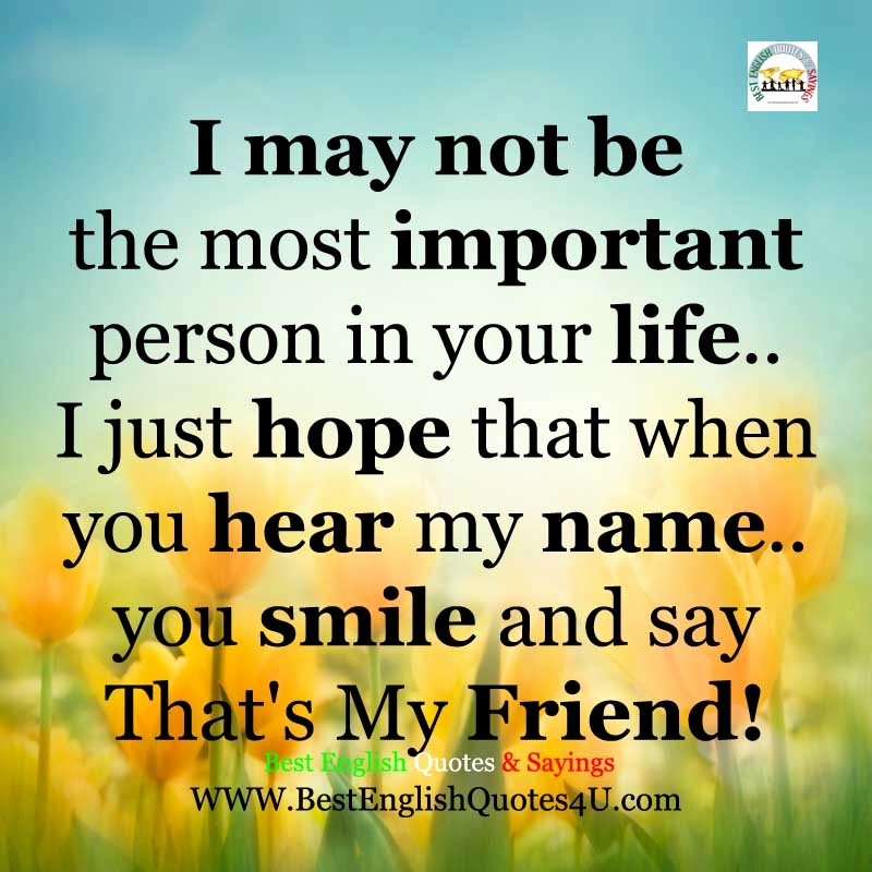 quotes on best person in ur life best of i may not be the most important person in your life of quotes on best person in ur life